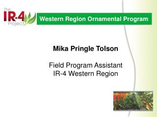 Mika Pringle Tolson Field Program Assistant IR-4 Western Region