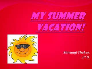 MY SUMMER VACATION!