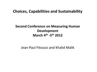 Choices, Capabilities and Sustainability Second Conference on Measuring Human Development March 4 th  -5 th  2012