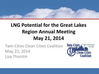 LNG Potential for the Great Lakes Region Annual Meeting May 21,  2014