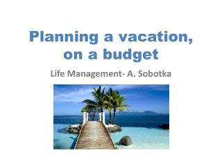 Planning a vacation, on a budget