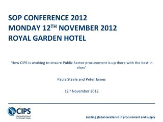 SOP CONFERENCE 2012 MONDAY 12 TH  NOVEMBER 2012 ROYAL GARDEN HOTEL