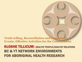 Kloshe Tillicum:  Healthy  People|Healthy  Relations BC & YT Network environments  for Aboriginal Health research