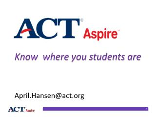 Know  where you students are April.Hansen@act.org