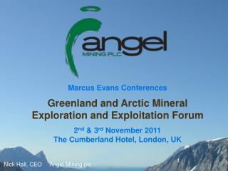 Marcus Evans Conferences Greenland and Arctic Mineral Exploration and Exploitation Forum 2 nd  & 3 rd  November 2011 Th