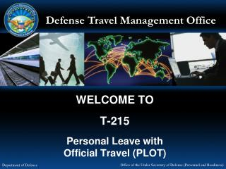 WELCOME TO T-215 Personal Leave with Official Travel (PLOT)