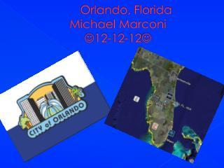 Orlando, Florida Michael Marconi 12-12-12