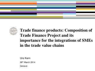 Trade finance products: Composition of Trade Finance Project and  its  importance for the integrations of SMEs in the t