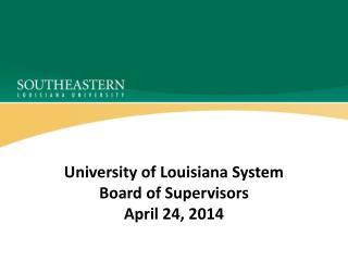 University of Louisiana System Board of Supervisors April 24, 2014