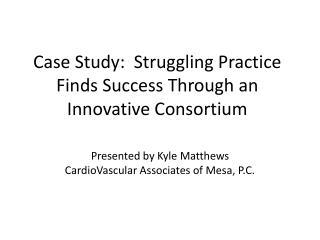 Case Study:  Struggling Practice Finds Success Through an Innovative Consortium