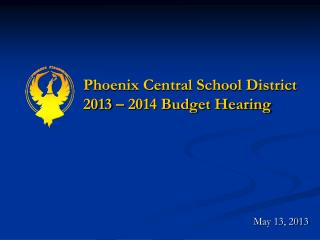 Phoenix Central School District 2013 – 2014 Budget Hearing