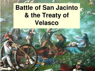 Battle of San Jacinto & the Treaty of Velasco