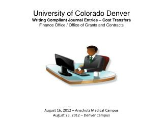 University of Colorado Denver Writing Compliant Journal Entries – Cost Transfers Finance Office / Office of Grants and