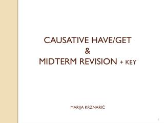 CAUSATIVE HAVE/GET & MIDTERM REVISION  + KEY MARIJA KRZNARIĆ