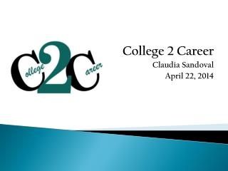 College 2 Career  Claudia Sandoval April 22, 2014