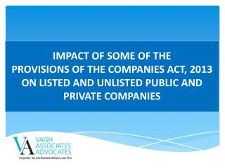 IMPACT OF SOME OF THE  PROVISIONS OF THE COMPANIES  ACT, 2013 ON  LISTED  AND  UNLISTED PUBLIC AND PRIVATE COMPANIES