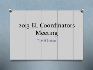 2013 EL Coordinators Meeting