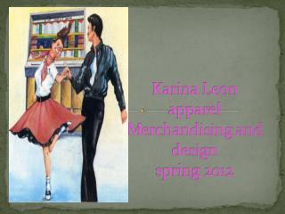 Karina Leon  apparel Merchandising and design spring 2012