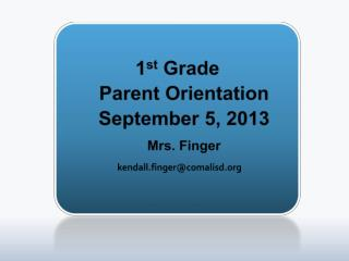 1 st  Grade Parent Orientation September 5, 2013 Mrs. Finger