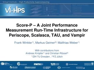 Score-P – A Joint Performance Measurement Run-Time Infrastructure for Periscope,  Scalasca , TAU, and Vampir