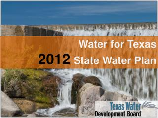 Water for Texas 2012 State Water Plan