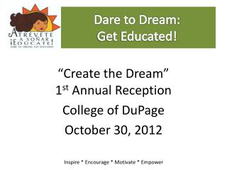 Dare to Dream:                 Get Educated!