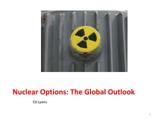 Nuclear Options: The Global Outlook