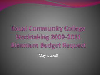 Kauai Community College Stocktaking 2009-2011 Biennium Budget Request