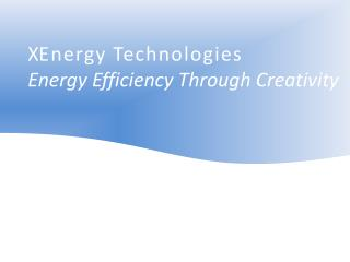 X Energy  Technologies      Energy Efficiency Through Creativity