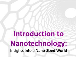 Introduction to Nanotechnology :  Insights into a Nano-Sized World