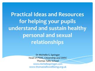 Practical Ideas and Resources for helping your pupils understand and sustain healthy personal and sexual relationships