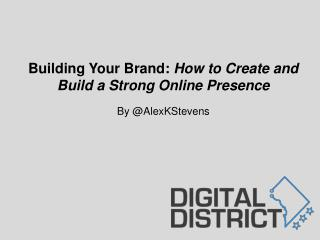 Building Your Brand:  How to Create and Build a Strong Online Presence