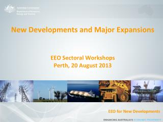 New Developments and Major Expansions EEO Sectoral Workshops Perth, 20 August 2013