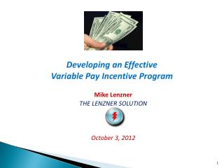 Developing an Effective  Variable Pay Incentive Program Mike Lenzner THE LENZNER SOLUTION October 3, 2012