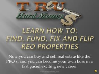 Learn how to: find, fund, fix and flip reo properties