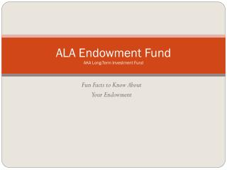 ALA Endowment Fund AKA Long-Term Investment Fund