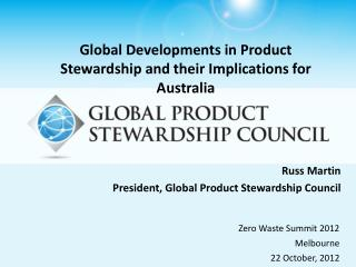 Russ  Martin  President , Global Product Stewardship  Council