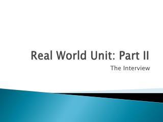 Real World Unit: Part II