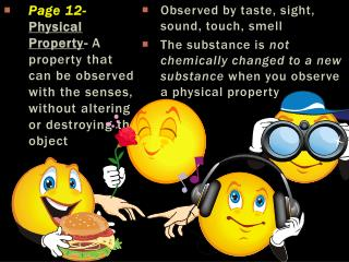 Page 12-  Physical Property -  A property that can be observed with the senses, without altering or destroying the obje