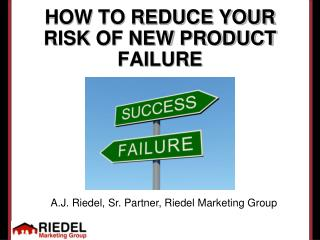 HOW TO REDUCE YOUR RISK OF NEW PRODUCT FAILURE