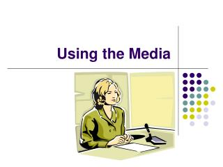 Using the Media