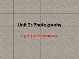 Unit 2: Photography