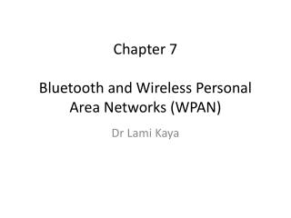 Chapter 7 Bluetooth and Wireless Personal Area Networks (WPAN)