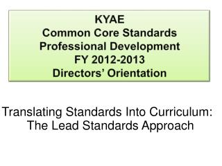 KYAE  Common Core Standards  Professional Development  FY 2012-2013 Directors' Orientation