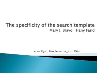 The specificity of the search template Mary J. Bravo    Hany Farid