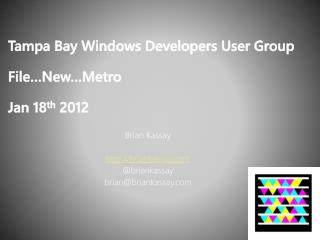 Tampa Bay Windows Developers User Group File…New…Metro Jan 18 th  2012