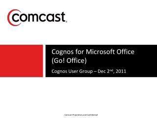 Cognos  for Microsoft Office (Go !  Office) Cognos User Group � Dec 2 nd , 2011