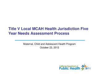 Title V Local MCAH Health Jurisdiction Five Year Needs Assessment Process