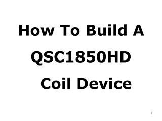 how to build a qsc1850hd    coil device