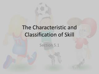 The Characteristic and Classification of Skill